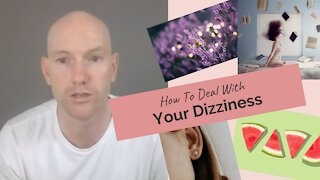 How To Deal With Your Dizziness