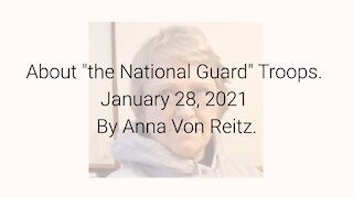 """About """"the National Guard"""" Troops January 28, 2021 By Anna Von Reitz"""
