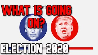 2020 Election- What is Going On?!
