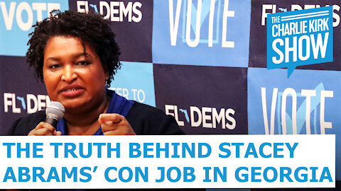The Truth Behind Stacey Abrams' Con Job In Georgia