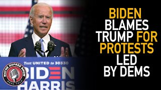 Biden Blames Trump For Protests Led by Dems