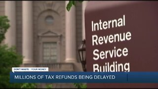 Millions of tax refunds being delayed