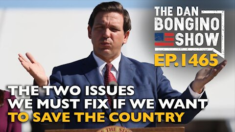Ep. 1465 The Two Issues We Must Fix If We Want To Save The Country - The Dan Bongino Show
