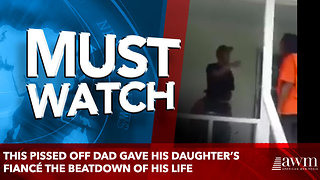 This pissed off dad gave his daughter's fiancé the beatdown of his life - Video