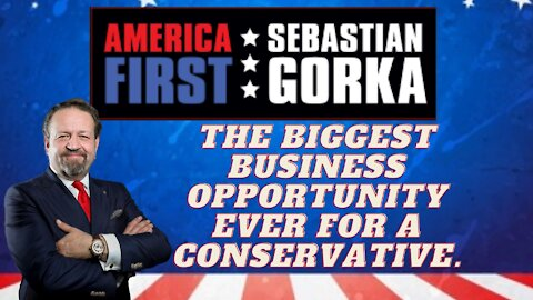 The biggest business opportunity ever for a conservative. Sebastian Gorka on AMERICA First