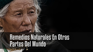 Remedios Naturales En Otras  Partes Del Mundo - Video