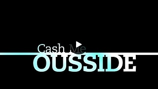 Cash Me Outside - Video