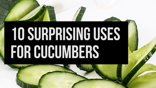 10 Surprising Uses for Cucumbers - Video