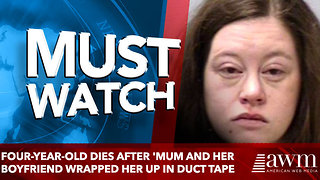 Four-year-old dies after 'mum and her boyfriend wrapped her up in duct tape every night