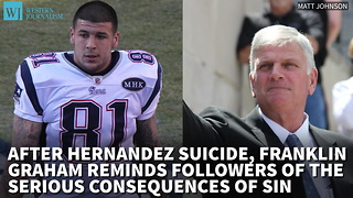 After Hernandez Suicide, Franklin Graham Reminds Followers Of The Serious Consequences Of Sin - Video