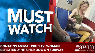 Contains animal cruelty: Woman repeatedly hits her dog on subway