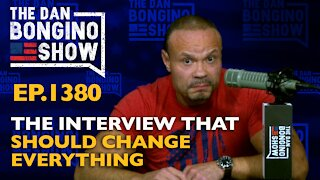 Ep. 1380 The Interview That Should Change Everything - The Dan Bongino Show