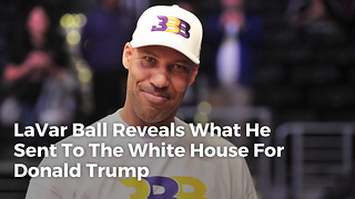 Lavar Ball Reveals What He Sent To The White House For Donald Trump - Video