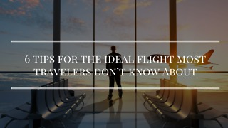 6 Tips for the Ideal Flight Most Travelers Don't Know About - Video