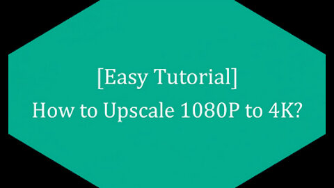 [Easy Tutorial] How to Upscale 1080P to 4K?