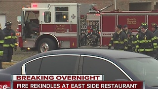 Fire at east side restaurant rekindles - Video
