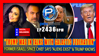"""EP 2436-6PM Former Israeli Space Chief: """"Trump Was In Talks With Galactic Federation"""" & Aliens Exist"""