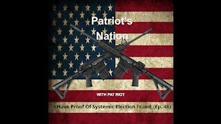 I Have Proof Of Systemic Election Fraud (Ep. 48) - Patriot's Nation