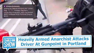 Heavily Armed Anarchist Attacks Driver At Gunpoint in Portland