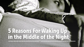 5 Reasons For Waking Up in the Middle of the Night - Video