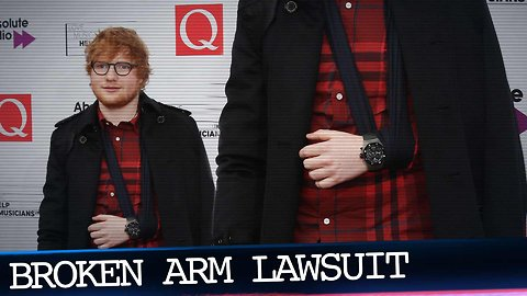 Ed Sheeran's Broken Arm at the Center of New Lawsuit