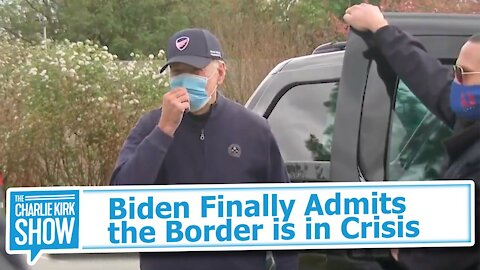 Biden Finally Admits the Border is in Crisis