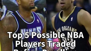 Top 5 Possible NBA Players Traded Before Deadline - Video