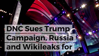 DNC Sues Trump Campaign, Russia and Wikileaks for 'Disrupting' 2016 Election - Video