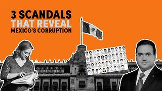 3 Scandals that reveal Mexico's corruption crisis - Video