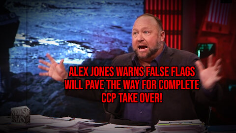 Alex Jones Warns False Flags Will Pave The Way For Complete CCP Take Over!
