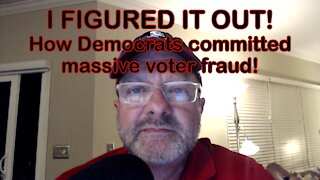 I FIGURED IT OUT! How Democrats committed massive voter fraud!