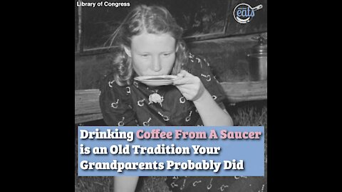 Drinking Coffee From A Saucer is an Old Tradition Your Grandparents Probably Did