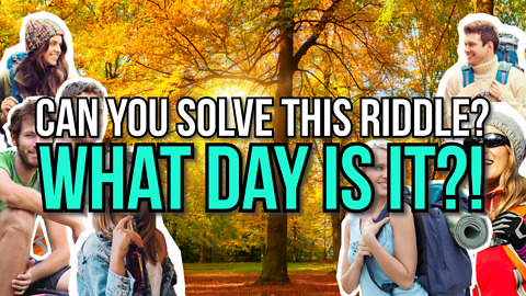 Can You Solve This Riddle? - What Day Is It?!