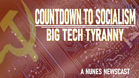 Nunes Newscast: Countdown to Socialism-Big Tech Tyranny