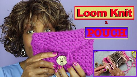 How To Loom Knit a Pouch - Loom Knitting Projects
