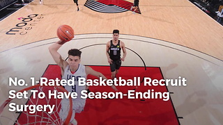 No. 1-Rated Basketball Recruit Set To Have Season-ending Surgery - Video