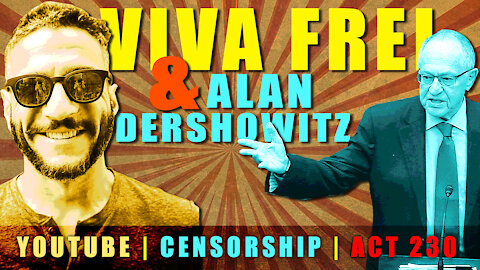 VIVA FREI and DERSHOWITZ on YouTube Censorship