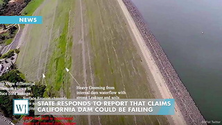 State Responds To Report That Claims California Dam Could Be Failing - Video