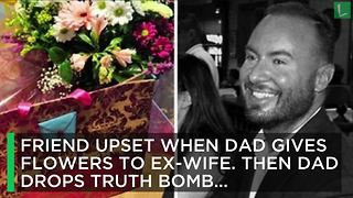 Friend Upset When Dad Gives Ex-Wife Birthday Flowers. That's When Dad Drops Truth Bomb - Video