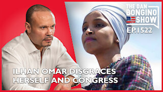 Ep. 1522 Ilhan Omar Disgraces Herself, And The US Congress - The Dan Bongino Show
