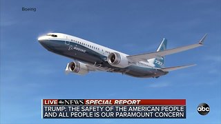 Trump: U.S. to ground all 737 Max 8 and 9 planes