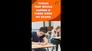 What If There Were No Examinations *