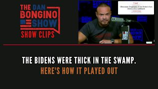 The Biden's Were Thick In The Swamp. Here's How It Played Out - Dan Bongino Show Clips