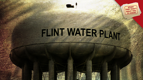 Stuff They Don't Want You to Know: Lead in Flint Michigan