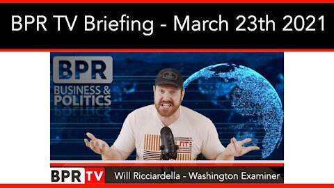 BPR TV Briefing With Will Ricciardella - March 23nd 2021