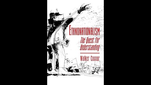 #278 7-11-19 Ethnonationalism: The Quest For Understanding By Walker Connor IX