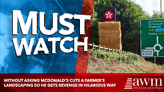 Without Asking McDonald's Cuts A Farmer's Landscaping So He Gets Revenge In Hilarious Way - Video