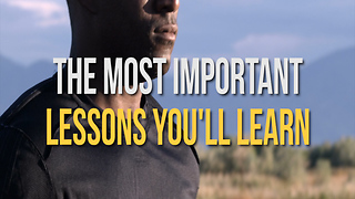 The Most Important Lessons You'll Learn - Video
