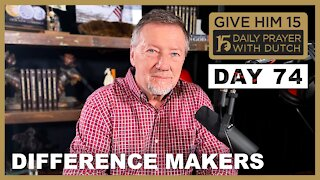 Difference Makers | Give Him 15: Daily Prayer with Dutch Day 74