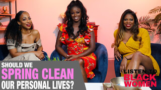 Should You Spring Clean Your Personal Life? | Listen To Black Women